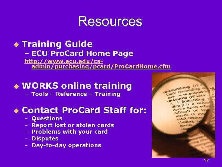 Resources u Training Guide – ECU Pro. Card Home Page http: //www. ecu. edu/csadmin/purchasing/pcard/Pro.