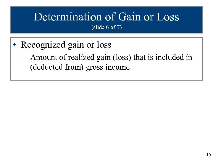 Determination of Gain or Loss (slide 6 of 7) • Recognized gain or loss