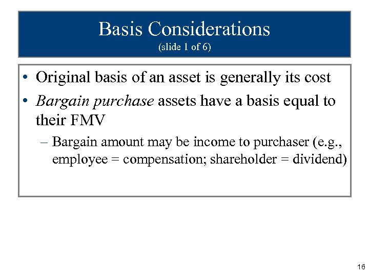Basis Considerations (slide 1 of 6) • Original basis of an asset is generally