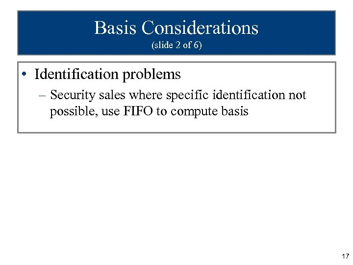 Basis Considerations (slide 2 of 6) • Identification problems – Security sales where specific