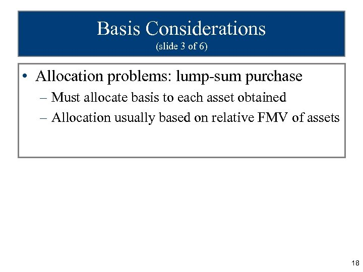 Basis Considerations (slide 3 of 6) • Allocation problems: lump-sum purchase – Must allocate