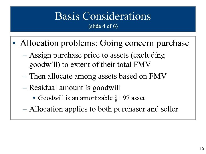Basis Considerations (slide 4 of 6) • Allocation problems: Going concern purchase – Assign