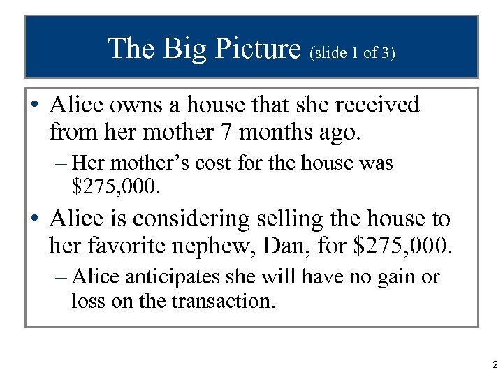 The Big Picture (slide 1 of 3) • Alice owns a house that she