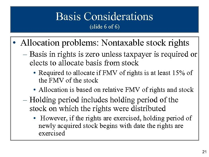 Basis Considerations (slide 6 of 6) • Allocation problems: Nontaxable stock rights – Basis