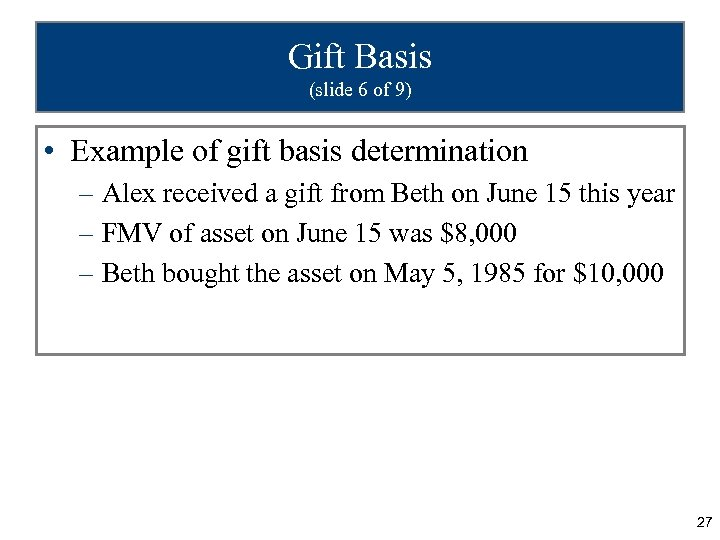 Gift Basis (slide 6 of 9) • Example of gift basis determination – Alex