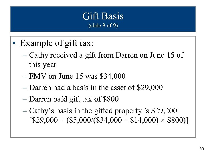 Gift Basis (slide 9 of 9) • Example of gift tax: – Cathy received