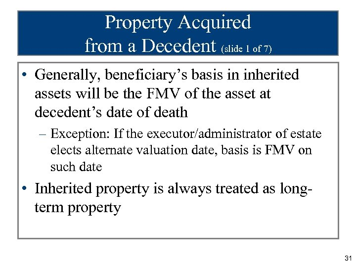 Property Acquired from a Decedent (slide 1 of 7) • Generally, beneficiary's basis in