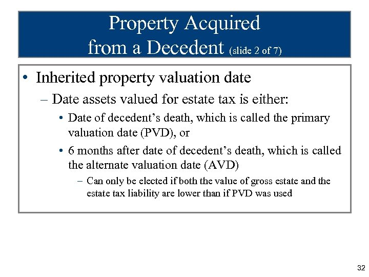 Property Acquired from a Decedent (slide 2 of 7) • Inherited property valuation date