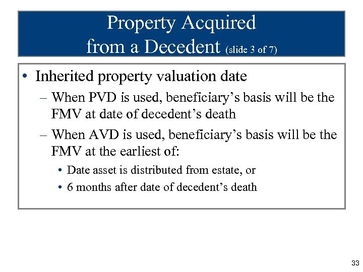 Property Acquired from a Decedent (slide 3 of 7) • Inherited property valuation date