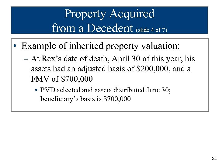 Property Acquired from a Decedent (slide 4 of 7) • Example of inherited property