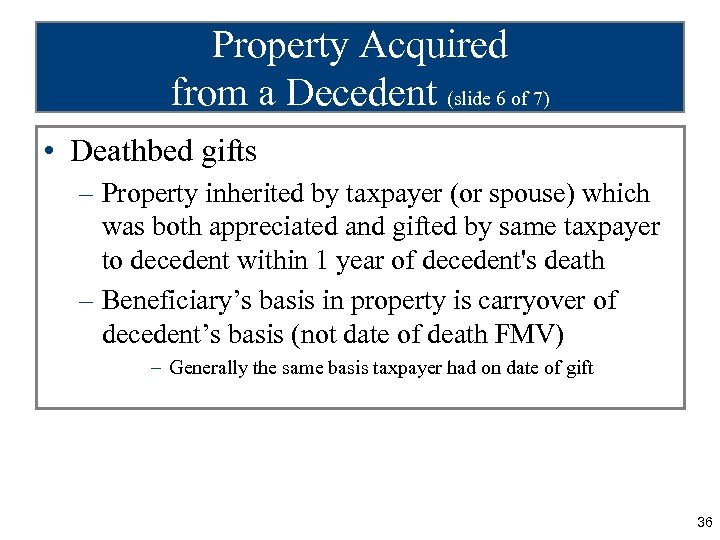 Property Acquired from a Decedent (slide 6 of 7) • Deathbed gifts – Property