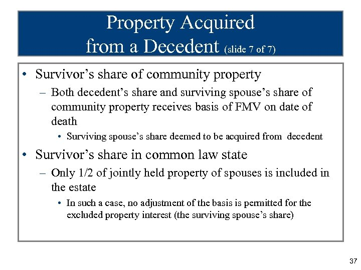 Property Acquired from a Decedent (slide 7 of 7) • Survivor's share of community