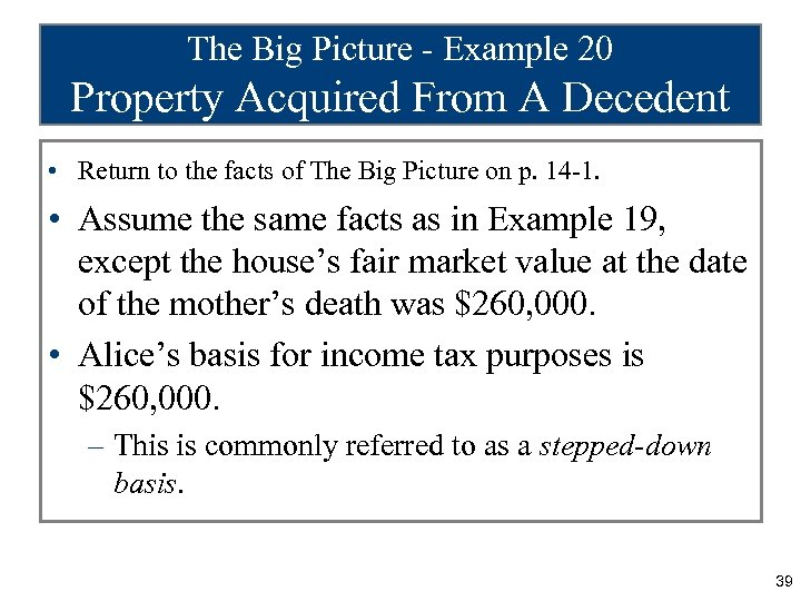 The Big Picture - Example 20 Property Acquired From A Decedent • Return to
