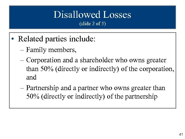 Disallowed Losses (slide 2 of 5) • Related parties include: – Family members, –