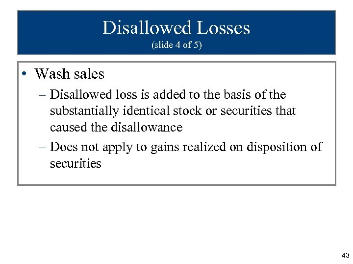 Disallowed Losses (slide 4 of 5) • Wash sales – Disallowed loss is added