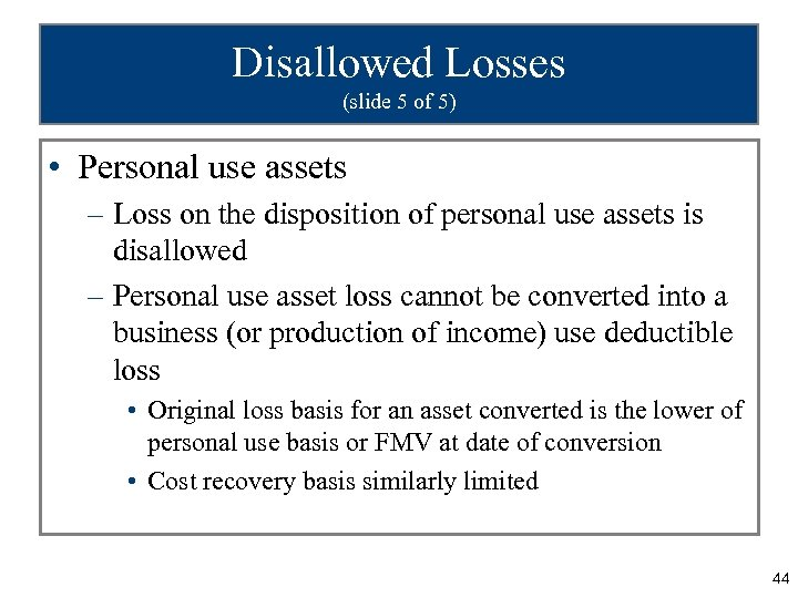 Disallowed Losses (slide 5 of 5) • Personal use assets – Loss on the