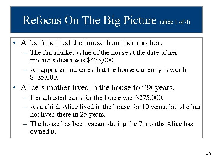Refocus On The Big Picture (slide 1 of 4) • Alice inherited the house