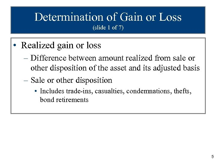Determination of Gain or Loss (slide 1 of 7) • Realized gain or loss