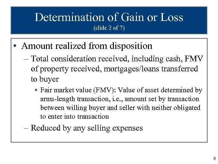 Determination of Gain or Loss (slide 2 of 7) • Amount realized from disposition