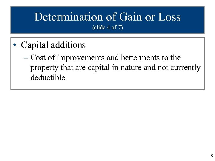 Determination of Gain or Loss (slide 4 of 7) • Capital additions – Cost
