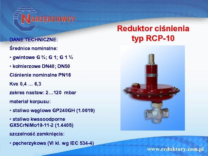 DANE TECHNICZNE: Reduktor ciśnienia typ RCP-10 Średnice nominalne: • gwintowe G ¾; G 1