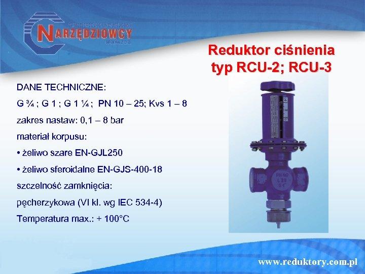 Reduktor ciśnienia typ RCU-2; RCU-3 DANE TECHNICZNE: G ¾ ; G 1 ¼ ;