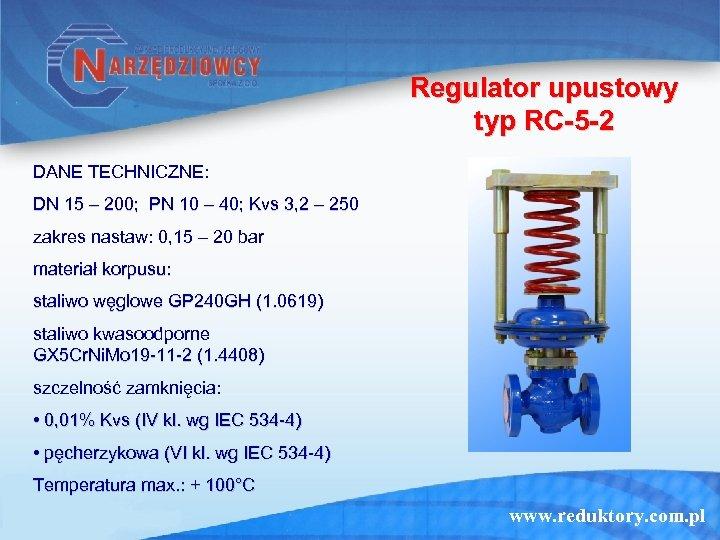 Regulator upustowy typ RC-5 -2 DANE TECHNICZNE: DN 15 – 200; PN 10 –