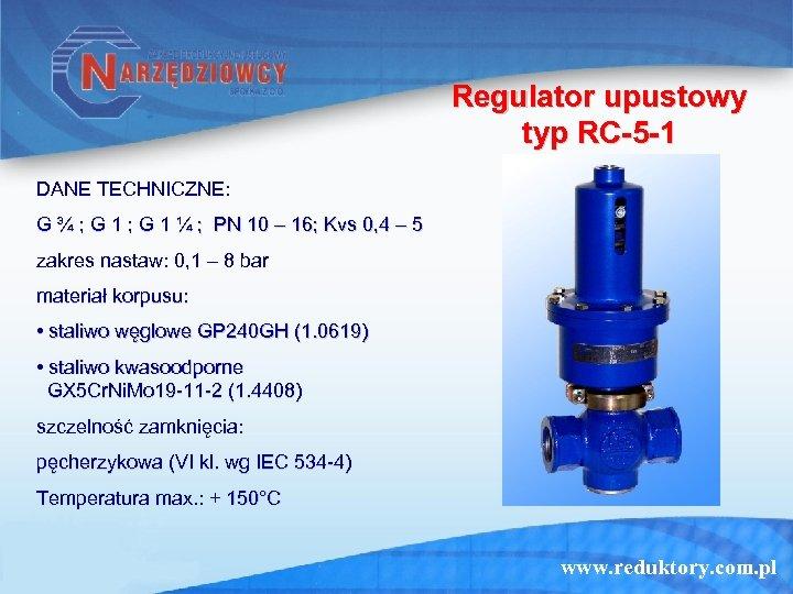 Regulator upustowy typ RC-5 -1 DANE TECHNICZNE: G ¾ ; G 1 ¼ ;