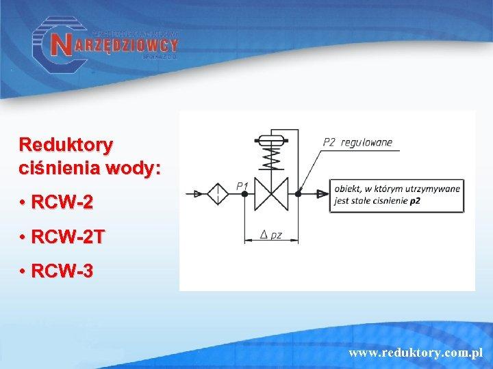 Reduktory ciśnienia wody: • RCW-2 T • RCW-3 www. reduktory. com. pl