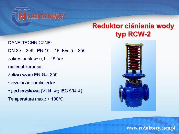 Reduktor ciśnienia wody typ RCW-2 DANE TECHNICZNE: DN 20 – 200; PN 10 –