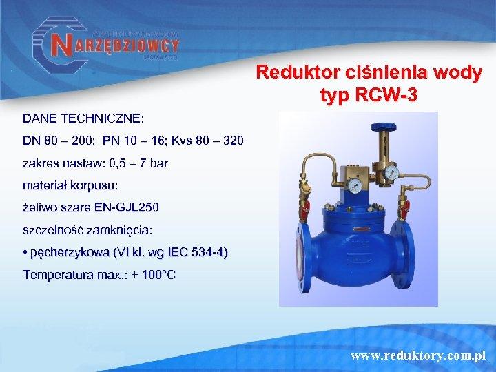 Reduktor ciśnienia wody typ RCW-3 DANE TECHNICZNE: DN 80 – 200; PN 10 –