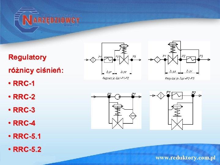 Regulatory różnicy ciśnień: • RRC-1 • RRC-2 • RRC-3 • RRC-4 • RRC-5. 1