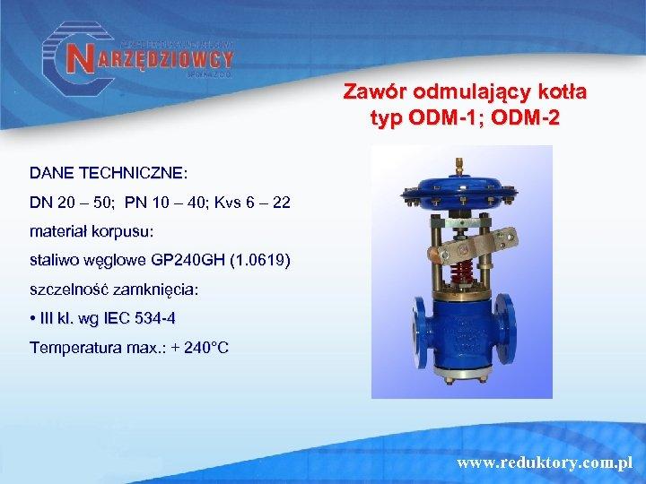 Zawór odmulający kotła typ ODM-1; ODM-2 DANE TECHNICZNE: DN 20 – 50; PN 10