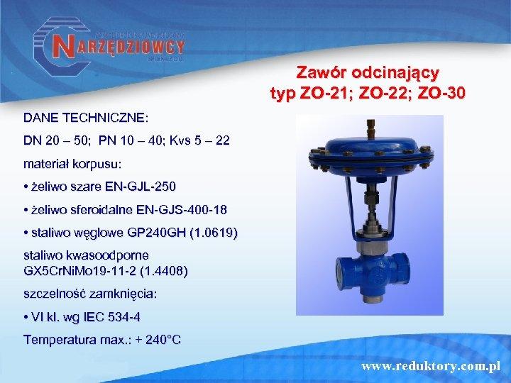 Zawór odcinający typ ZO-21; ZO-22; ZO-30 DANE TECHNICZNE: DN 20 – 50; PN 10