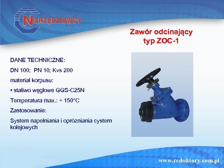Zawór odcinający typ ZOC-1 DANE TECHNICZNE: DN 100; PN 10; Kvs 200 materiał korpusu: