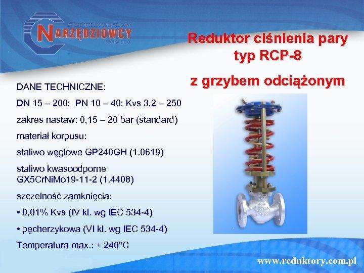 Reduktor ciśnienia pary typ RCP-8 DANE TECHNICZNE: z grzybem odciążonym DN 15 – 200;