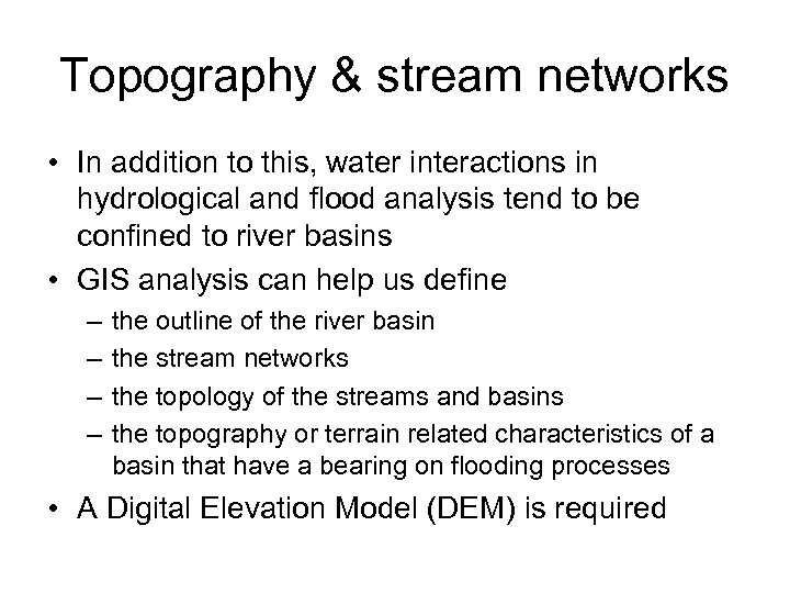 Topography & stream networks • In addition to this, water interactions in hydrological and