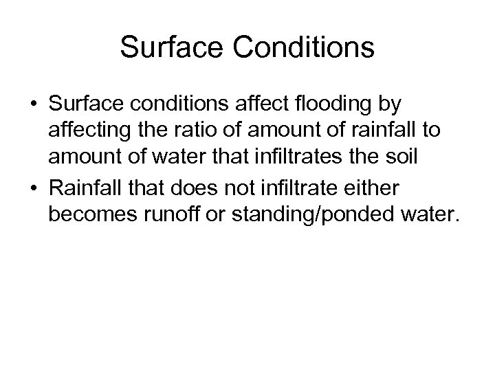 Surface Conditions • Surface conditions affect flooding by affecting the ratio of amount of