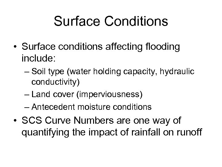 Surface Conditions • Surface conditions affecting flooding include: – Soil type (water holding capacity,