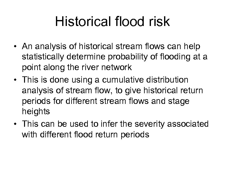 Historical flood risk • An analysis of historical stream flows can help statistically determine