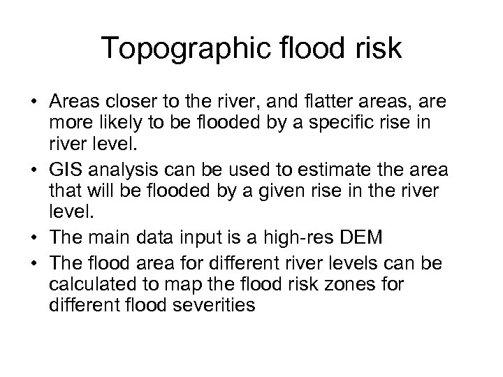 Topographic flood risk • Areas closer to the river, and flatter areas, are more