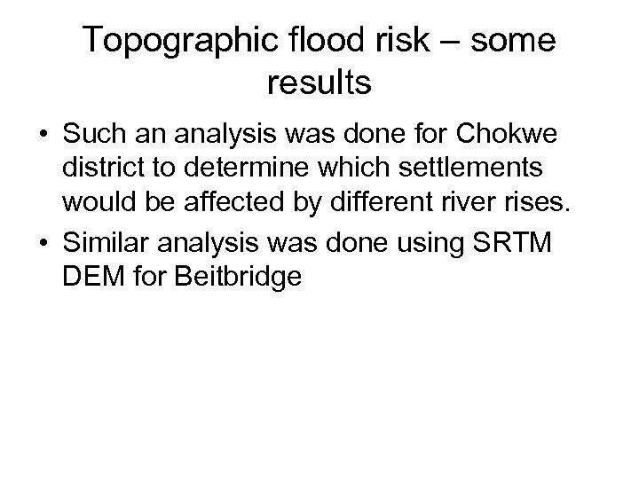 Topographic flood risk – some results • Such an analysis was done for Chokwe