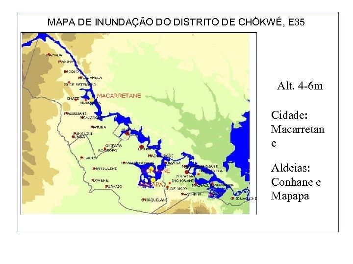 MAPA DE INUNDAÇÃO DO DISTRITO DE CHÒKWÉ, E 35 Alt. 4 -6 m Cidade: