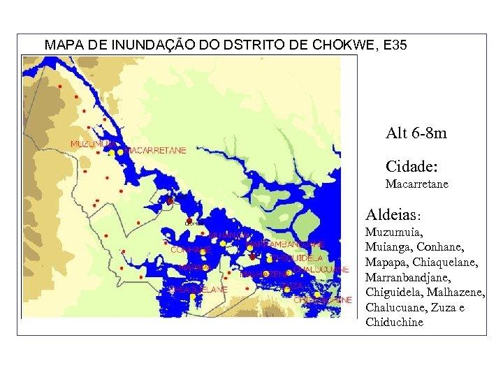 MAPA DE INUNDAÇÃO DO DSTRITO DE CHOKWE, E 35 Alt 6 -8 m Cidade: