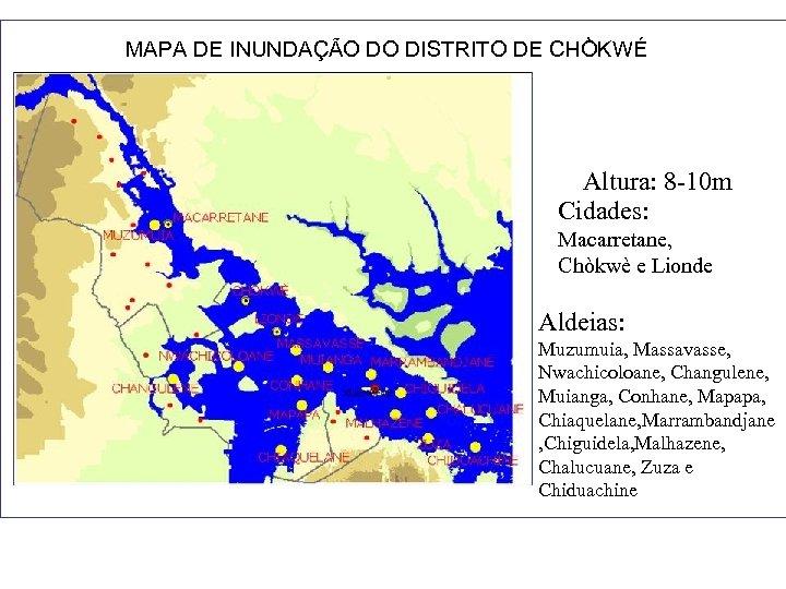 MAPA DE INUNDAÇÃO DO DISTRITO DE CHÒKWÉ Altura: 8 -10 m Cidades: Macarretane, Chòkwè