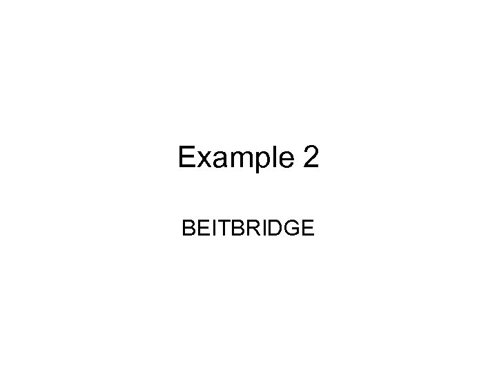 Example 2 BEITBRIDGE
