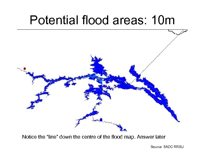 "Potential flood areas: 10 m Notice the ""line"" down the centre of the flood"