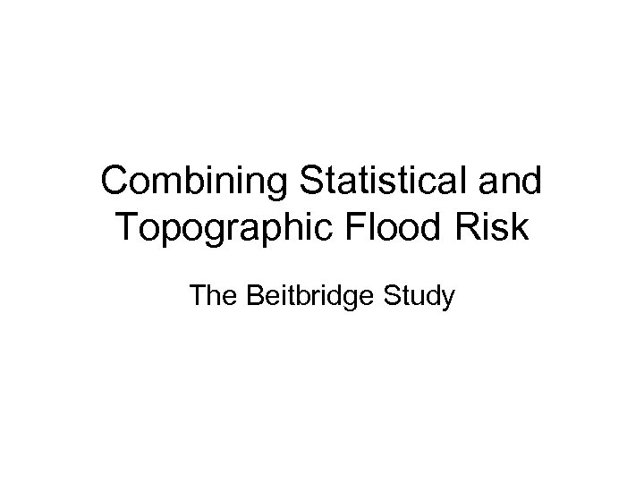 Combining Statistical and Topographic Flood Risk The Beitbridge Study