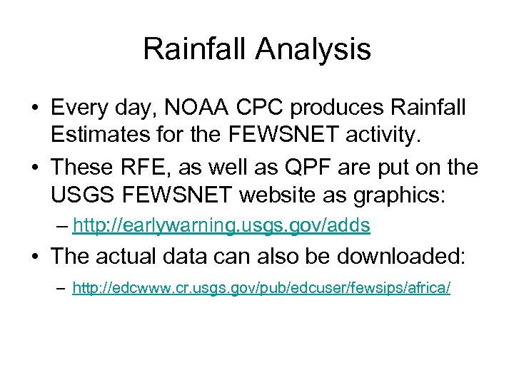 Rainfall Analysis • Every day, NOAA CPC produces Rainfall Estimates for the FEWSNET activity.