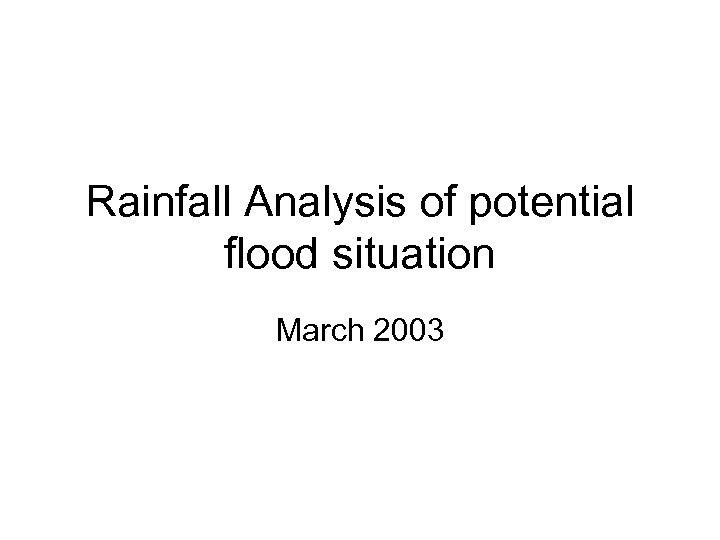 Rainfall Analysis of potential flood situation March 2003